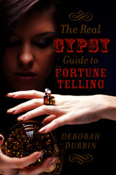 The Real Gypsy Guide to Fortune Telling by Deborah Durbin
