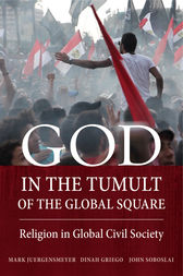 God in the Tumult of the Global Square by Mark Juergensmeyer