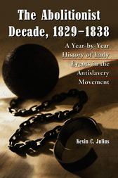The Abolitionist Decade, 1829-1838 by Kevin C. Julius