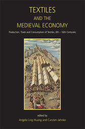 Textiles and the Medieval Economy by Angela Ling Huang