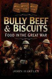 Bully Beef and Biscuits by John Hartley