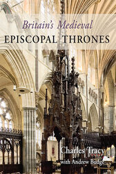 Britain's Medieval Episcopal Thrones by Charles Tracy