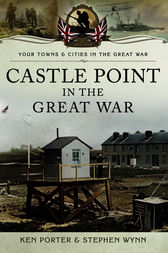 Castle Point in the Great War by Ken Porter
