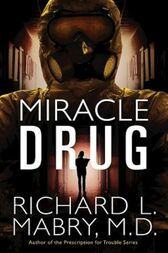 Miracle Drug by Richard L. Mabry M.D.