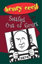 Settled Out Of Court by Henry Cecil
