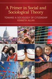A Primer in Social and Sociological Theory by Kenneth Allan
