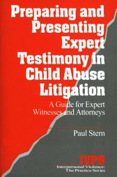 Preparing and Presenting Expert Testimony in Child Abuse Litigation by Paul Stern