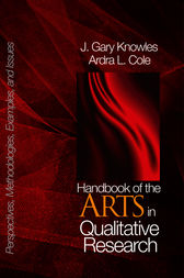 Handbook of the Arts in Qualitative Research by J . Gary Knowles
