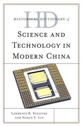 Historical Dictionary of Science and Technology in Modern China by Lawrence R. Sullivan