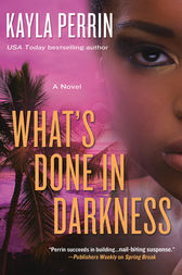 What's Done in Darkness by Kayla Perrin
