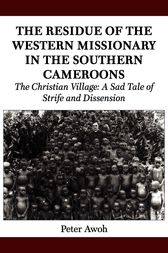 The Residue of the Western Missionary in the Southern Cameroons by Peter Awoh