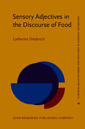Sensory Adjectives in the Discourse of Food by Catherine Diederich
