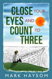 Close Your Eyes and Count to Three by Mark Haysom