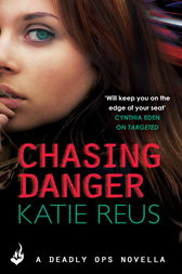 Chasing Danger: A Deadly Ops Novella 2.5 (A series of thrilling, edge-of-your-seat suspense) by Katie Reus