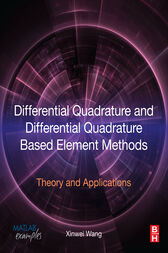 Differential Quadrature and Differential Quadrature Based Element Methods by Xinwei Wang