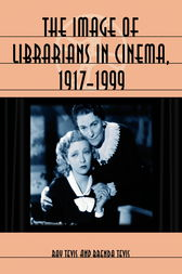The Image of Librarians in Cinema, 1917-1999 by Ray Tevis