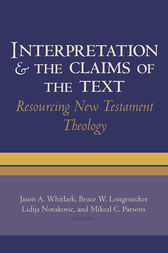 Interpretation and the Claims of the Text by Jason A. Whitlark