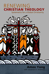 Renewing Christian Theology by Amos Yong