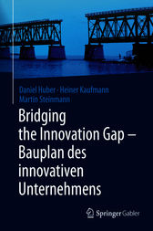 Bridging the Innovation Gap - Bauplan des innovativen Unternehmens by Daniel Huber