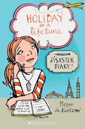 Holiday of a Lifetime: Disaster Diary! by Megan de Kantzow