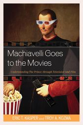 Machiavelli Goes to the Movies by Eric Kasper