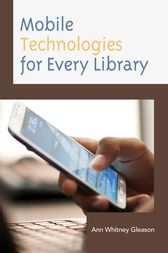 Mobile Technologies for Every Library by Ann Whitney Gleason