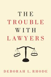 The Trouble with Lawyers by Deborah L. Rhode