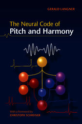 The Neural Code of Pitch and Harmony by Gerald D. Langner