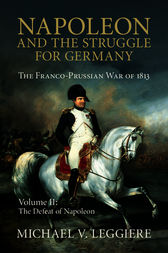 Napoleon and the Struggle for Germany: Volume 2, The Defeat of Napoleon by Michael V. Leggiere
