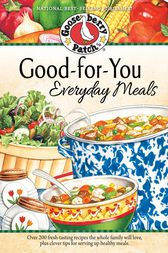 Good-For-You Everyday Meals Cookbook by Gooseberry Patch