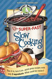 Super Fast Slow Cooking by Gooseberry Patch