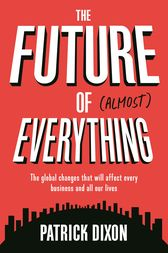 The Future of Almost Everything by Patrick Dixon
