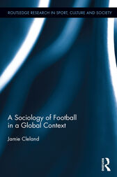 A Sociology of Football in a Global Context by Jamie Cleland
