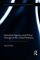 Individual Agency and Policy Change at the United Nations by Ingvild Bode