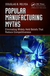 Popular Manufacturing Myths by Douglas B. Relyea