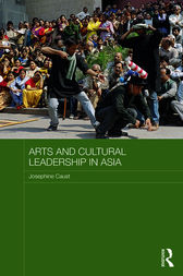 Arts and Cultural Leadership in Asia by Jo Caust