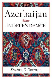 Azerbaijan Since Independence by Svante E. Cornell