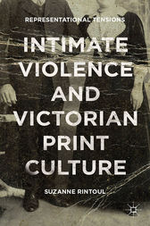 Intimate Violence and Victorian Print Culture by Suzanne Rintoul