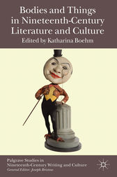 Bodies and Things in Nineteenth-Century Literature and Culture by Katharina Boehm
