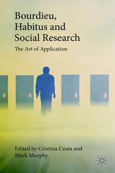 Bourdieu, Habitus and Social Research by Cristina Costa