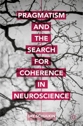 Pragmatism and the Search for Coherence in Neuroscience by Jay Schulkin