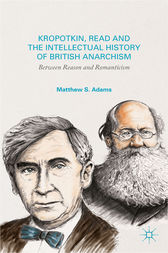 Kropotkin, Read, and the Intellectual History of British Anarchism by Matthew S. Adams