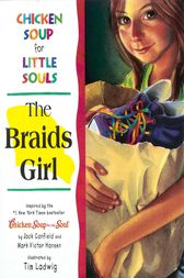 Chicken Soup for Little Souls: The Braids Girl by Jack Canfield