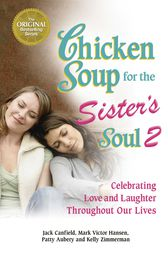 Chicken Soup for the Sister's Soul 2 by Jack Canfield