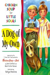 Chicken Soup for Little Souls: A Dog of My Own by Jack Canfield