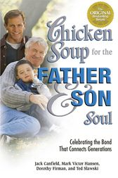 Chicken Soup for the Father and Son Soul by Jack Canfield