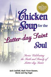 Chicken Soup for the Latter-day Saint Soul by Jack Canfield