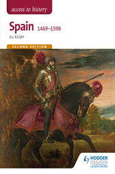 Access to History: Spain 1469-1598 Second Edition by Jill Kilsby