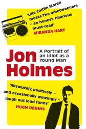 A Portrait of an Idiot as a Young Man by Jon Holmes