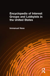 Encyclopedia of Interest Groups and Lobbyists in the United States by Immanuel Ness